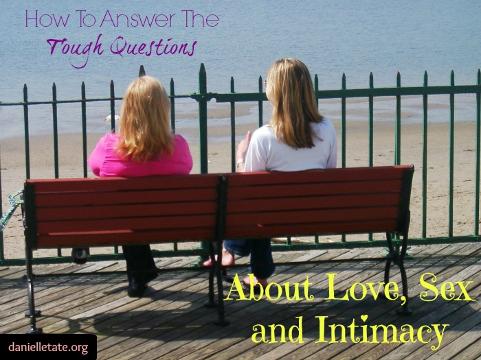 How To Answer Tough Questions About Love, Sex and Intimacy