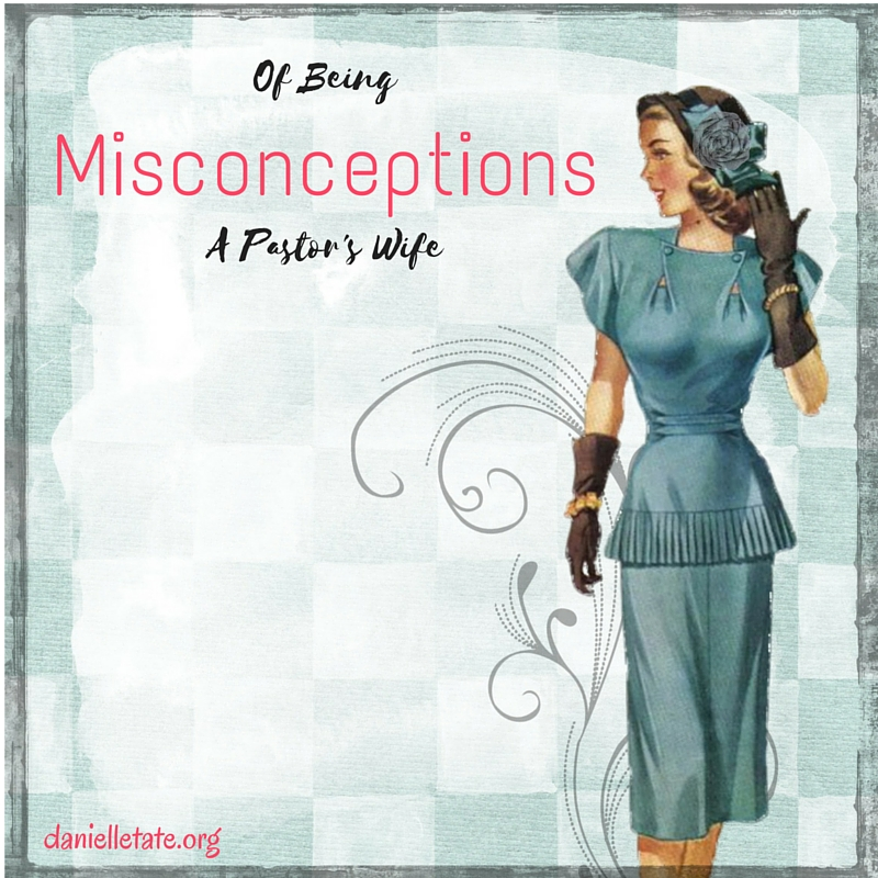 Misconceptions of Being A Pastor's Wife